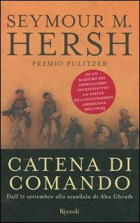 Catena di comando. Dall'11 settembre allo scandalo di Abu Ghraib.