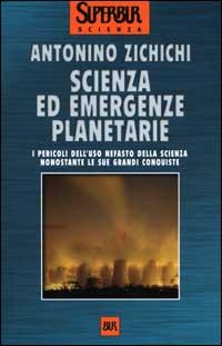 Scienza ed emergenze planetarie. I pericoli dell'uso nefasto della scienza nonostante le sue grandi conquiste.
