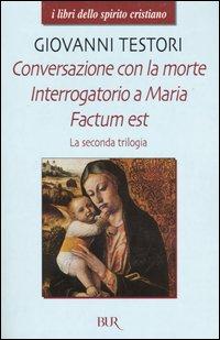 La Seconda Trilogia. Conversazione con la Morte-Interrogatorio a Maria-Factum Est