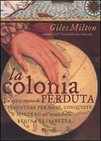 La colonia perduta. Un'epica storia di avventure per mare, conquiste e mistero all'epoca della regina Elisabetta