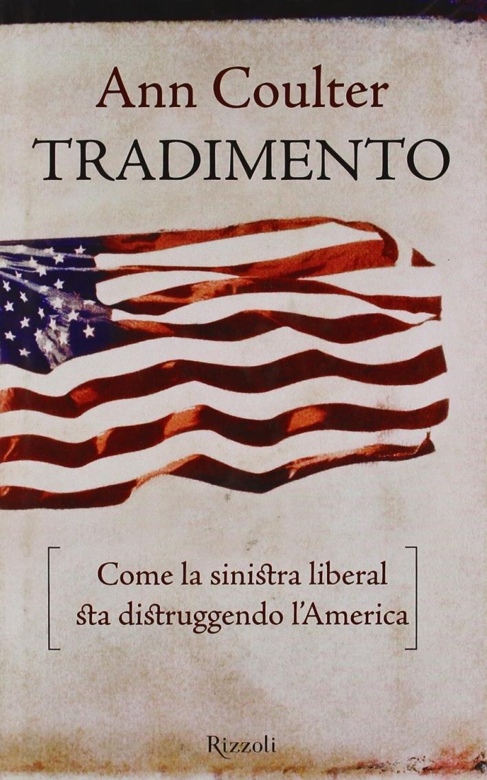 Tradimento. Come la sinistra liberal sta distruggendo l'America