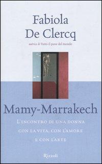 Mamy-Marrakech. L'incontro di una donna con la vita, con l'amore e con l'arte