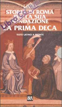 Storia di Roma dalla sua fondazione. La prima deca. Testo latino a fronte.