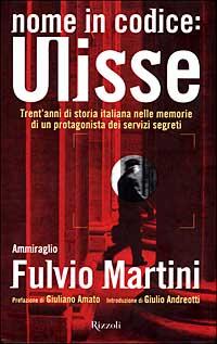 Nome in codice Ulisse. Trent'anni di storia italiana nelle memorie di un protagonista dei servizi segreti