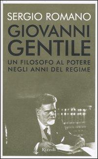 Giovanni Gentile. Un filosofo al potere negli anni del Regime.