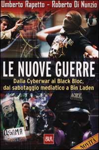 Le nuove guerre. Dalla Cyberwar ai Black Bloc, dal sabotaggio mediatico a Bin Laden.