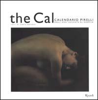 The Cal. Calendario Pirelli dagli anni sessanta al duemila. Ediz. illustrata