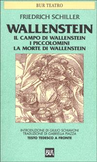 Wallenstein. Il campo di Wallenstein. I Piccolomini. La morte di Wallenstein