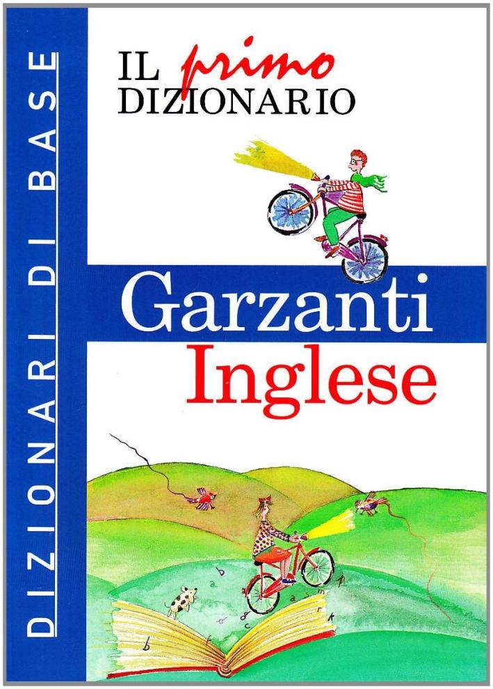 Il primo dizionario di inglese. Dizionari di base Garzanti.