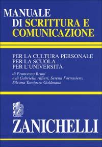 Manuale di scrittura e comunicazione. Per la cultura personale, per la scuola, per l'università