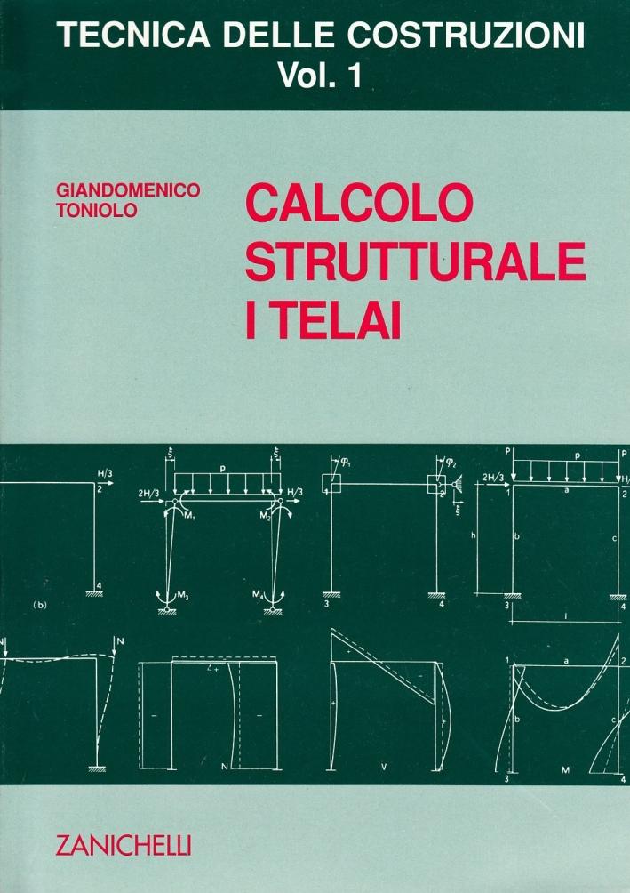 Tecnica delle costruzioni. Vol. 1: Calcolo strutturale. I telai.