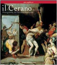 Il Cerano. Protagonista del Seicento lombardo 1573-1632. Catalogo della mostra (Milano, 24 febbraio 2005-5 giugno 2005). Ediz. illustrata