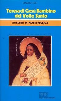 Teresa di Gesù Bambino del Volto Santo. Catechesi di Monteveglio. Vol. 5/1: Maestri di Cristianesimo..