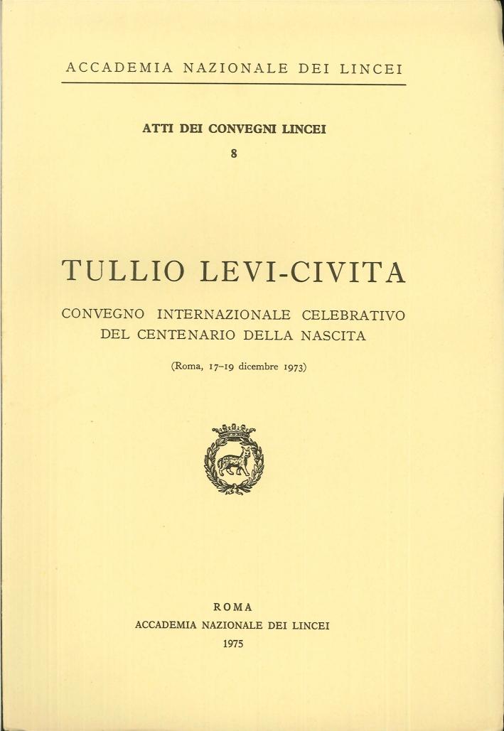 Tullio Levi-Civita. Convegno internazionale celebrativo del centenario della nascita.