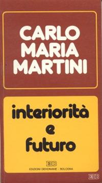 Interiorità e futuro. Lettere, discorsi, interventi (1987).