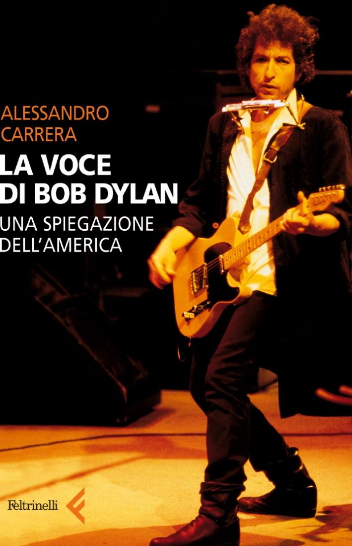 La voce di Bob Dylan. Una spiegazione dell'America.