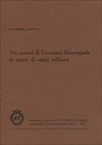 Tre canoni di Giovanni Mauropode in onore di santi militari.