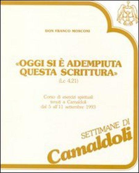 Oggi si è adempiuta questa Scrittura (Lc. 4, 21). Corso di esercizi spirituali (Camaldoli, 5-11 settembre 1993). Cinque cassette. Audiolibro
