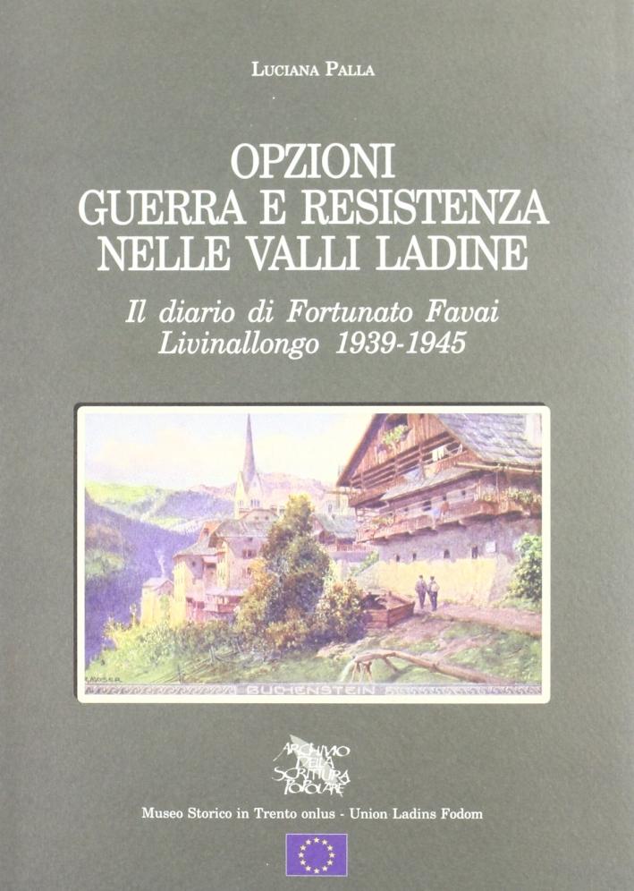 Opzioni guerra e Resistenza nelle valli ladine. Il diario di Fortunato Favai. Livinallongo 1939-1945.