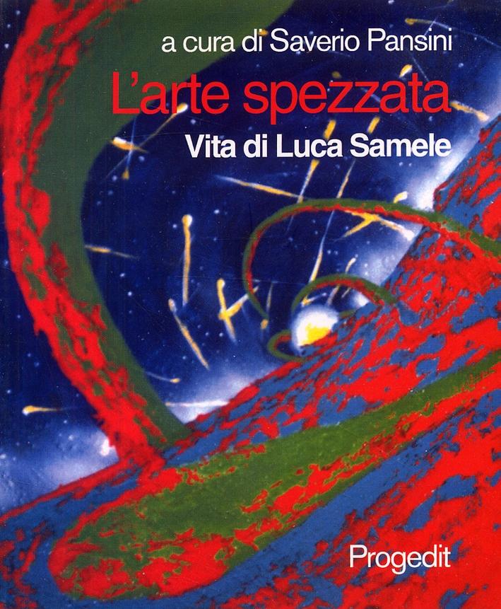 L'Arte spezzata. Vita di Luca Samele
