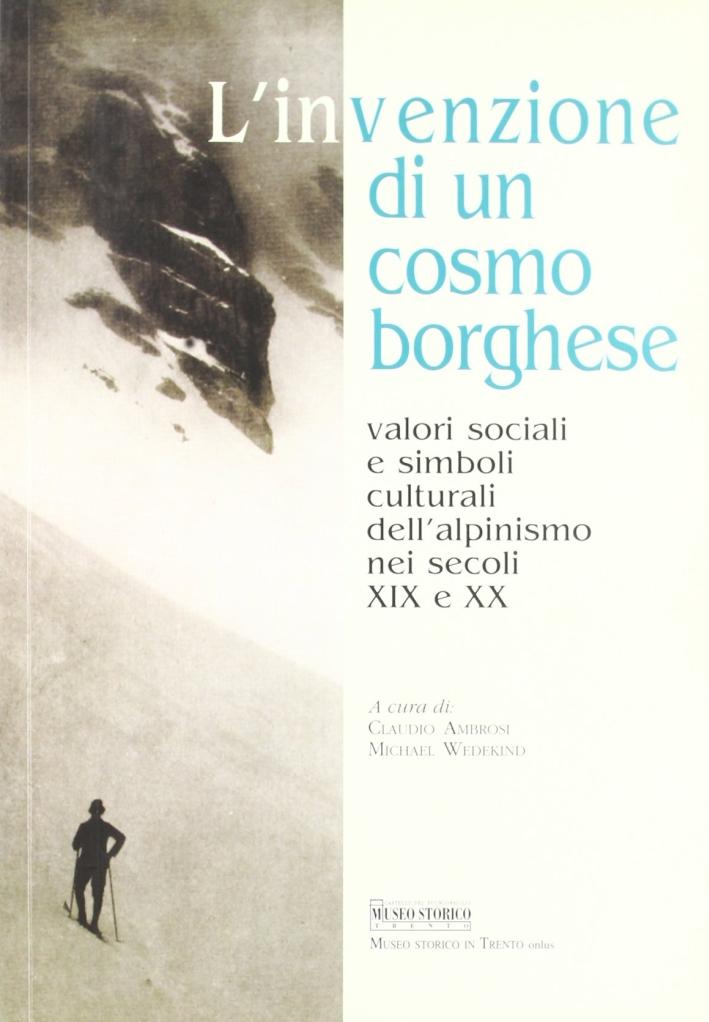 L'invenzione di un cosmo borghese: valori sociali e simboli culturali dell'alpinismo nel secolo XIX e XX