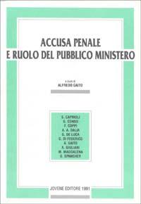 Accusa penale e ruolo del pubblico ministero. Atti del Convegno (Perugia, 20-21 aprile 1990)