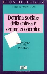 Dottrina sociale della Chiesa e ordine economico. Economia, etica, politica