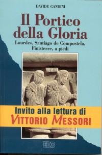 Il portico della gloria. Lourdes, Santiago de Compostela, Finisterre a piedi (1 luglio-18 agosto 1992)