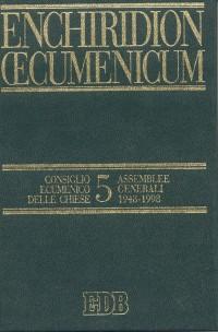 Enchiridion Oecumenicum. Vol. 5: Documenti del dialogo teologico interconfessionale. Consiglio ecumenico delle chiese. Assemblee generali 1948-1998