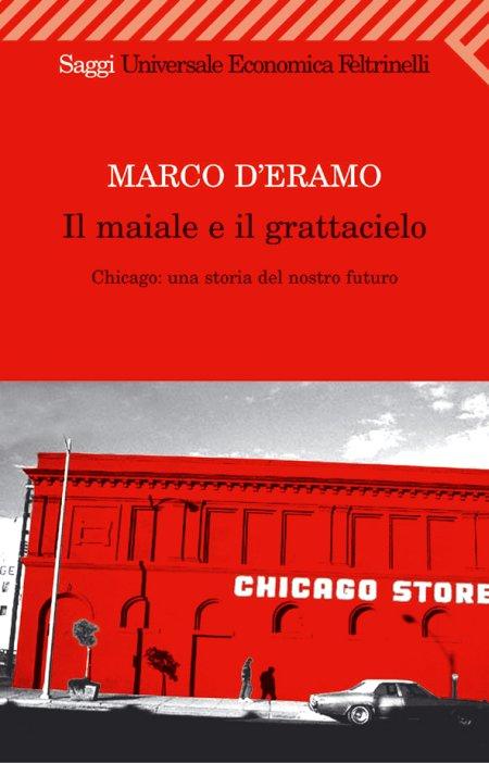 Il maiale e il grattacielo. Chicago: una storia del nostro futuro