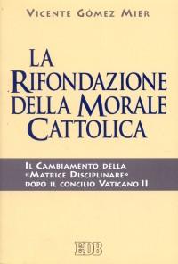 La rifondazione della morale cattolica. Il cambiamento della
