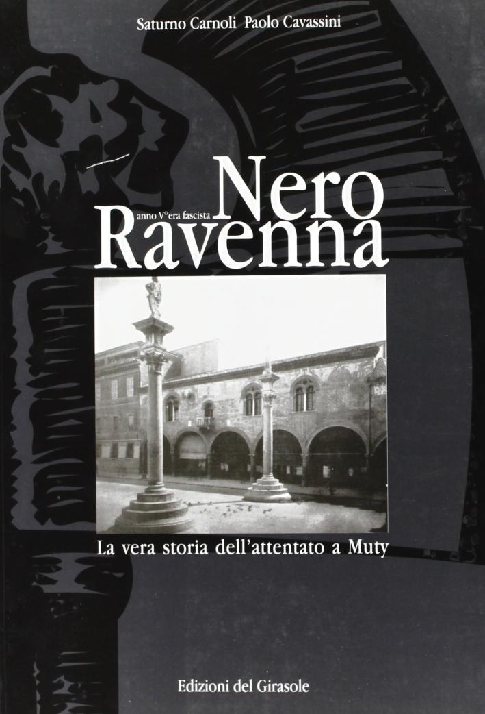 Nero Ravenna. La Vera Storia Dell'Attentato a Muty