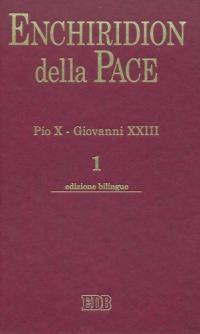 Enchiridion della Pace. Vol. 1: Pio X. Giovanni XXIII