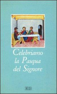 Celebriamo la Pasqua del Signore. I riti della Settimana santa con la liturgia delle ore dei giorni del triduo sacro
