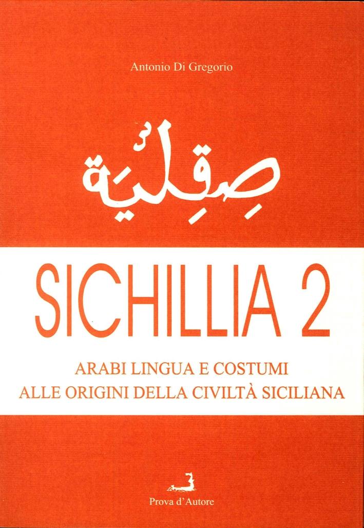 Sichillia. Arabi, Lingua e Costumi alle Origini della Civiltà Siciliana. Vol. 2.