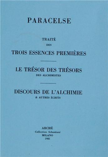 Traité des trois essences premières. Le trésor des trésors des alchimistes. Discours de l'alchimie et autres écrits (rist. anast.)