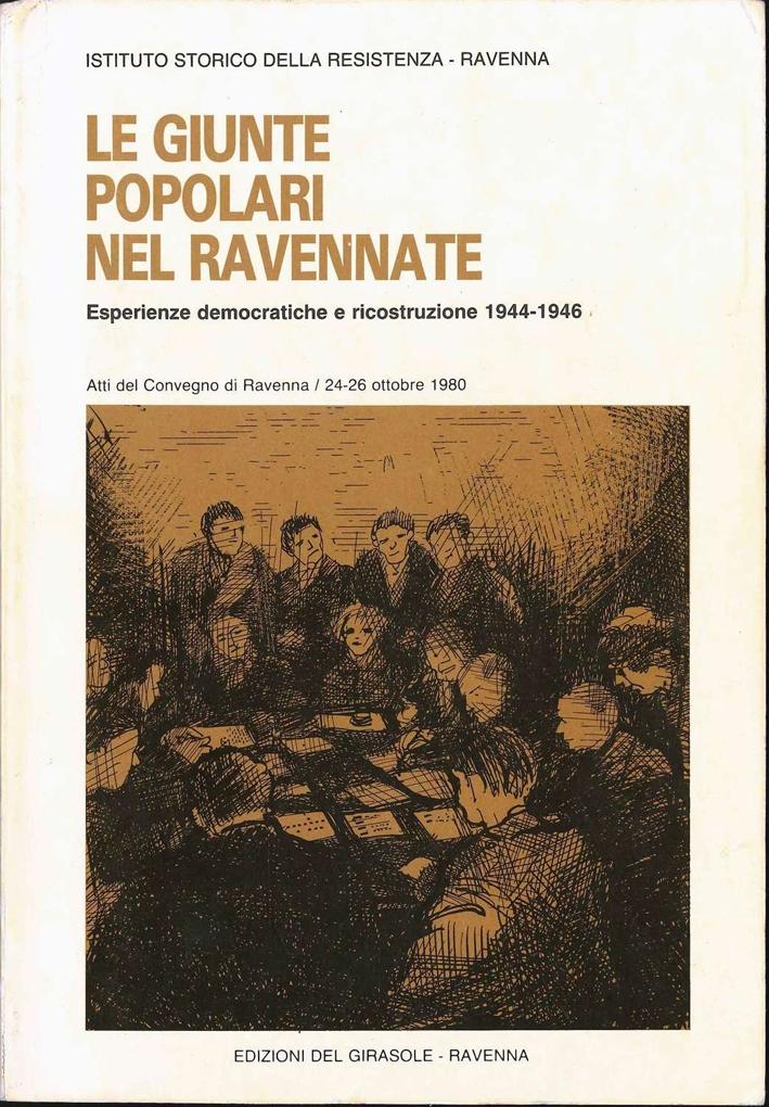 Le giunte popolari nel Ravennate. Esperienze democratiche e ricostruzione 1944-46. Atti del Convegno