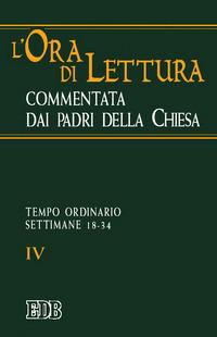 L'ora di lettura commentata dai padri della Chiesa. Vol. 4: Tempo ordinario: settimane 18-34...