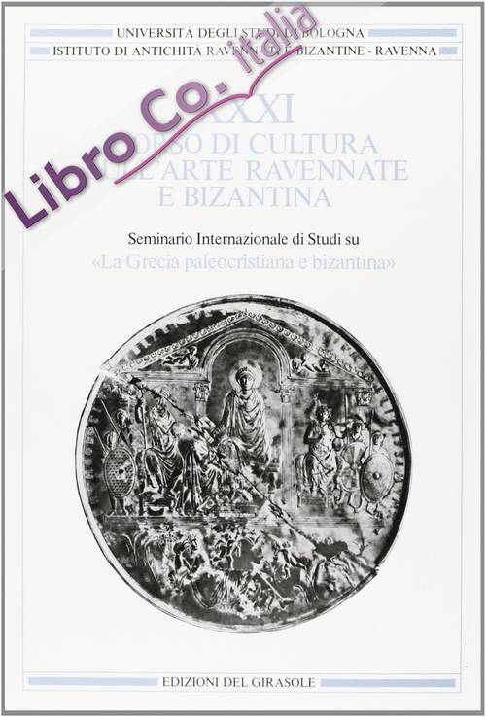 Corso di Cultura sull'Arte Ravennate e Bizantina. Vol. 31: Grecia Paleocristiana e Bizantina