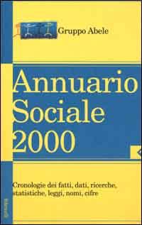 Annuario sociale 2000. Cronologie dei fatti, dati, ricerche, statistiche, leggi, nomi, cifre
