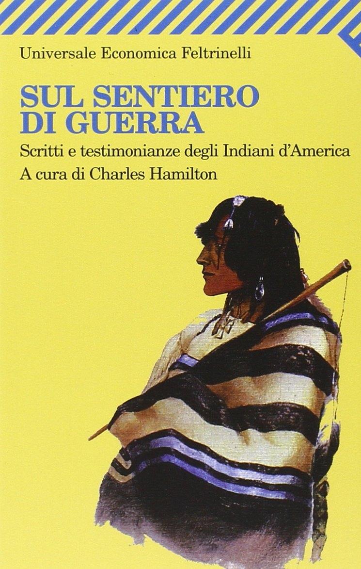 Sul sentiero di guerra. Scritti e testimonianze degli indiani d'America.