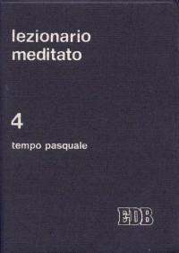 Lezionario meditato. Vol. 4: Tempo pasquale