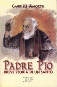 Padre Pio. Breve storia di un santo.