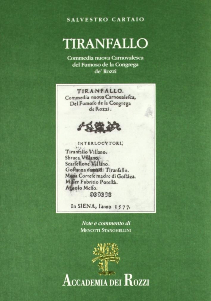 Tiranfallo. Commedia nuova carnovalesca del fumoso de' la Congrega de' rozzi di Siena
