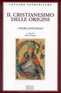 Il cristianesimo delle origini. I Padri apostolici