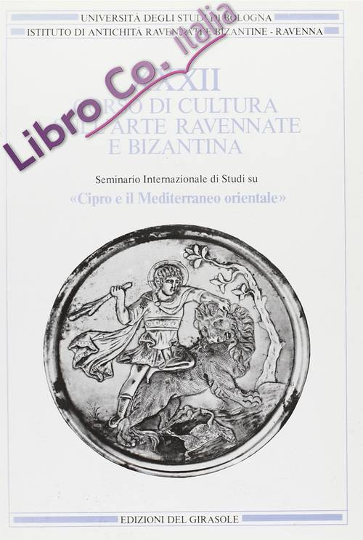 Corso di Cultura sull'Arte Ravennate e Bizantina. Vol. 32: Cipro e il Mediterraneo Orientale.