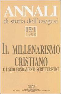 Annali di Storia dell'Esegesi. Il Millenarismo Cristiano e i Suoi Fondamenti Scritturistici. Vol. 15/1: 1998...