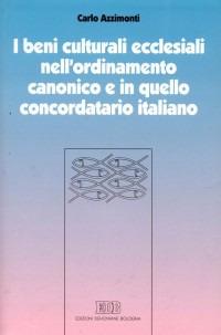 I beni culturali ecclesiali nell'ordinamento canonico e in quello concordatario italiano.