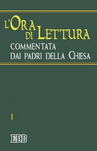 L'ora di lettura commentata dai Padri della Chiesa. Vol. 1: Tempo di avvento, tempo di Natale.