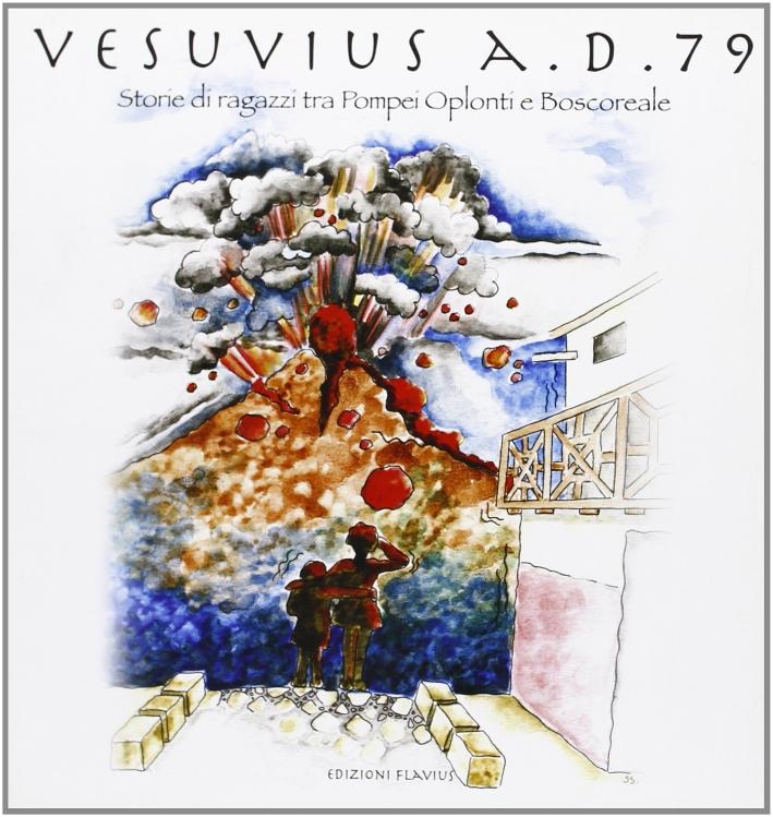 Vesuvius a. D. 79. Storie di ragazzi tra Pompei, Oplonti e Boscoreale.